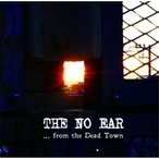 CD/THE NO EAR/...from the Dead Town