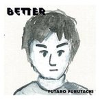 CD/YUTARO FURUTACHI/BETTER