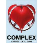 "中古邦楽DVD COMPLEX / COMPLEX 20110730 TOKYO DOME""日本一心"""