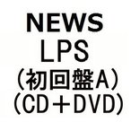 NEWS  LPS(�����A)(CD��DVD)(1��22���в�ʬ ͽ�� ������Բ�)