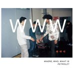 WHERE, WHO, WHAT IS PETROLZ?(完全生産限定盤)(CD)(4月1日出荷分 予約 キャンセル不可)