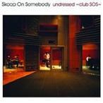 Skoop On Somebody undressed 〜club SOS〜 CD