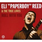"Eli """"Paperboy"""" Reed & The True Loves ロール・ウィズ・ユー CD"