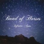 Band Of Horses インフィニット・アームズ CD