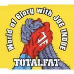 TOTALFAT ワールド オブ グローリー ウィズ ジョー・イノウエ 12cmCD Single