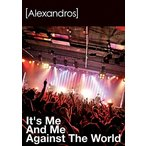 [Alexandros] It's Me And Me Against The World DVD