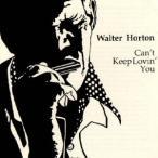 Big Walter Horton キャント・キープ・ラヴィン・ユー CD