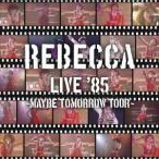 レベッカ REBECCA LIVE '85 〜Maybe Tomorrow Tour〜 CD