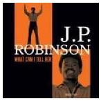 J.P.Robinson ホワット・キャン・アイ・テル・ハー CD
