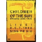 DREAMS COME TRUE/CHILDREN OF THE SUN LIVE!D.C.T.1998 SING OR DIE(DVD/邦楽)