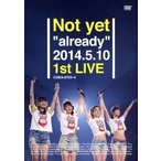 "Not yet Not yet """"already"""" 2014.5.10 1st LIVE DVD 特典あり"