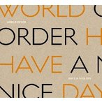 WORLD ORDER HAVE A NICE DAY [2DVD+CD]<初回限定版> DVD