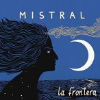 LA FRONTERA Mistral CD