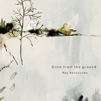 Ryu Matsuyama Grow from the ground CD
