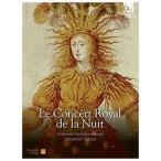 セバスティアン・ドゥセ 夜のコンセール・ロワイヤル ?4部または4夜からなる「夜の王のバレ」?1653年2月23日、王によ CD