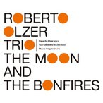 Roberto Olzer Trio THE MOON AND THE BONFIRES CD