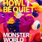 HOWL BE QUIET MONSTER WORLD<通常盤> 12cmCD Single