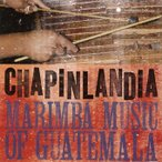 Chapinlandia グァテマラのマリンバ・ミュージック CD