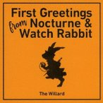 THE WILLARD First Greetings From Nocturne & Watch Rabbit CD