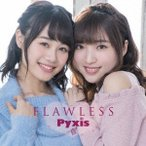 Pyxis FLAWLESS<通常盤> 12cmCD Single