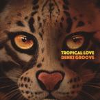 電気グルーヴ TROPICAL LOVE [CD+DVD]<初回生産限定盤> CD
