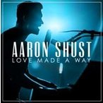 Aaron Shust Love Made A Way: Live In Nashville, TN/2017 CD