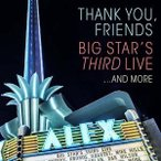 Big Star's Third Thank You, Friends: Big Star's Third Live...And More [2CD+DVD] CD