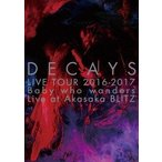 DECAYS DECAYS LIVE TOUR 2016-2017 Baby who wanders Live at Akasaka BLITZ<完全限定生産盤> DVD