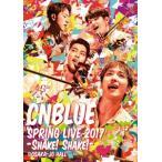 CNBLUE SPRING LIVE 2017-SHAKE! SHAKE!- @OSAKA-JO HALL DVD