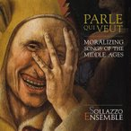 ソラッツォ・アンサンブル Parle Que Veut - Moralizing Songs of the Middle Ages CD