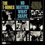 The T-Bones (US) ノー・マター・ホワット・シェイプ CD