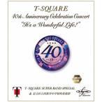 T-SQUARE Super Band Special & Ω��Ω��������ع����ճ��� 40th Anniversary Celebration Concert