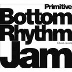 Bottom Rhythm Jam Bottom Rhythm Jam - Primitive - CD