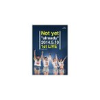 "Not yet""already""2014.5.10 1st LIVE(Blu-r.. / Not"