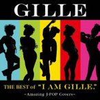 "【CD】The Best of ""I AM GILLE.""〜Amazing J-POP Covers〜(初回限定盤)/GILLE ジル(GILLE)"