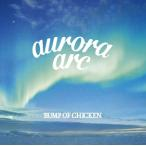 б┌CDб█BUMP OF CHICKEN / aurora arc(╜щ▓є╕┬─ъ╚╫A)(DVD╔╒)
