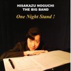 HISAKAZU NOGUCHI THE BIG BAND/One Night Stand!