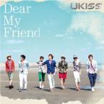 U−KISS/Dear My Friend(初回生産限定盤:CDのみ)
