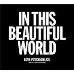 LOVE PSYCHEDELICO/IN THIS BEAUTIFUL WORLD