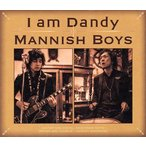 MANNISH BOYS/I am Dandy