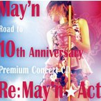 May'n/May'n Road to 10th Anniversary Premium Concert CD Re:May'n★Act