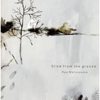 Ryu Matsuyama/Grow from the ground