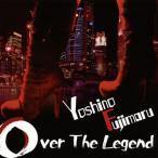 芳野藤丸/Over The Legend