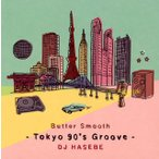 DJ HASEBE/Butter Smooth-Tokyo 90's Groove-