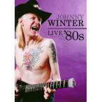 ジョニー・ウィンター/狂乱の80年代ベスト・ライヴ!