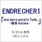 ENDRECHERI/one more purple funk...-硬命 katana-【Limited Edition A(CD+DVD)】