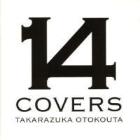 14 COVERS TAKARAZUKA OTOKOUTA/宝塚歌劇団,望海風斗,煌雅あさひ,明日海りお,沢希理寿,未涼亜希,香綾しずる,紅ゆずる