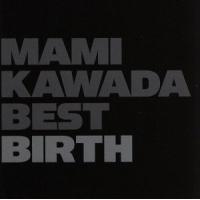 MAMI KAWADA BEST BIRTH(初回限定盤)(Blu−ray Disc付)/川田まみ,川田まみ