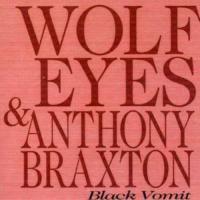 ANTHONY BRAXTON & WOLF EYES / BLACK VOMIT (輸入盤CD)(アンソニー・ブラクストン)|good-v