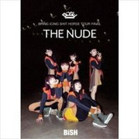 "BiSH/BRiNG iCiNG SHiT HORSE TOURFiNAL""THE NUDE"" [DVD]"